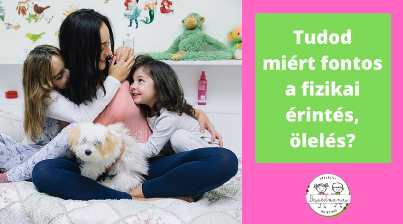 Miért fontos a fizikai kontaktus gyermekünkkel?